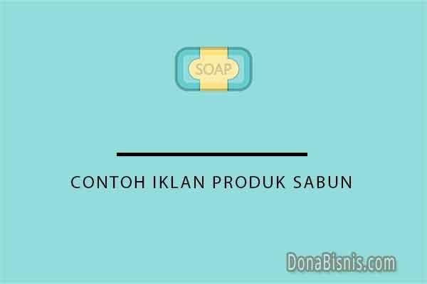 10 Contoh Iklan Produk Sabun Mandi Wajah Cuci Donabisnis