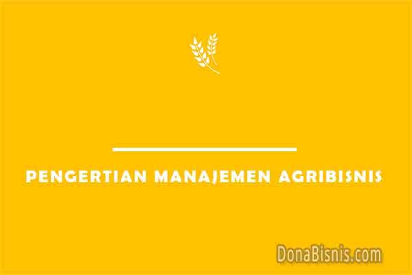pengertian manajemen agribisnis