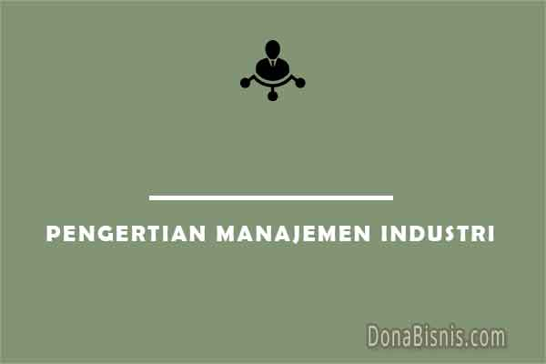 pengertian manajemen industri