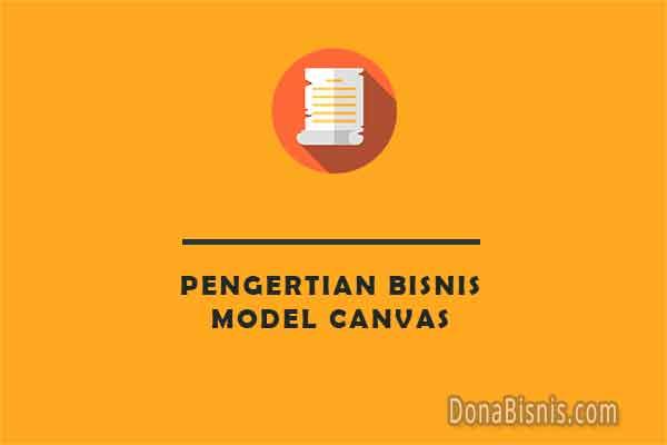 Pengertian Bisnis Model Canvas, Fungsi, Contoh - DonaBisnis