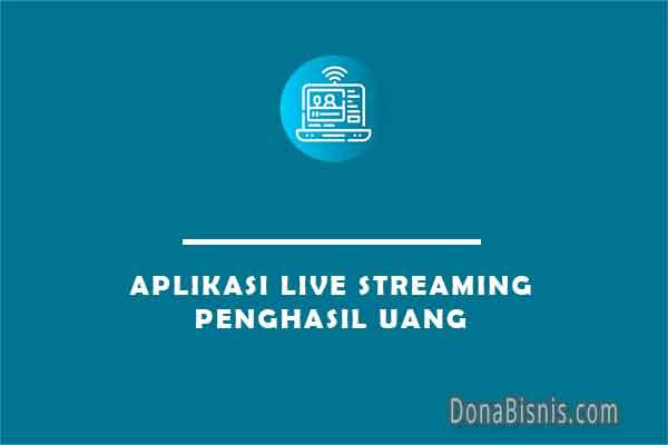 aplikasi live streaming penghasil uang