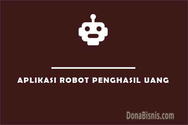 aplikasi robot penghasil uang