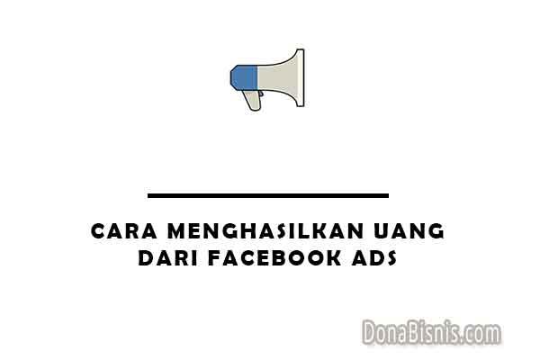 cara menghasilkan uang dari facebook ads