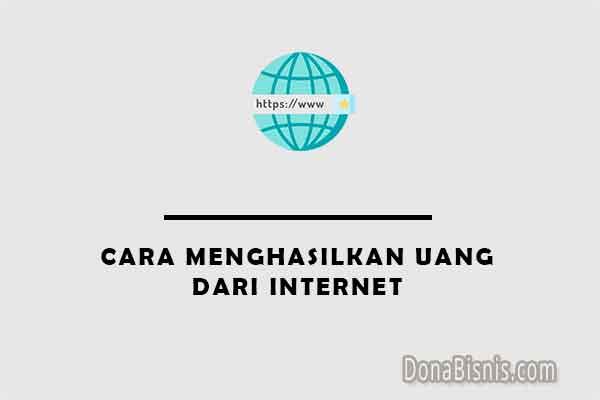 cara menghasilkan uang dari internet