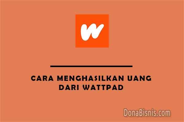 cara menghasilkan uang dari wattpad