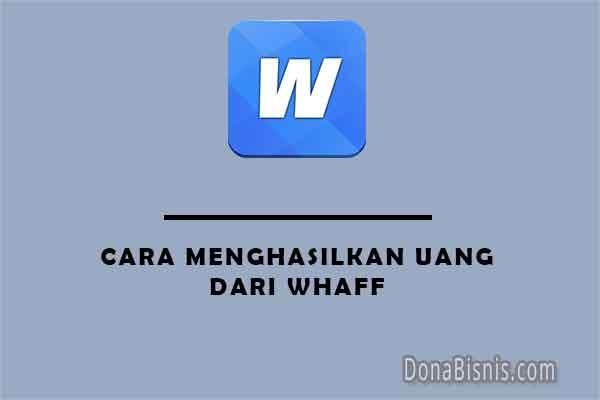 cara menghasilkan uang dari whaff