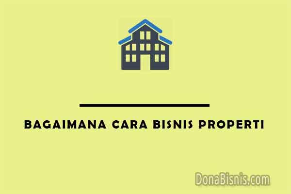bagaimana cara bisnis properti