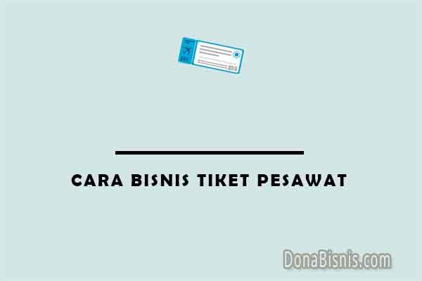 cara bisnis tiket pesawat