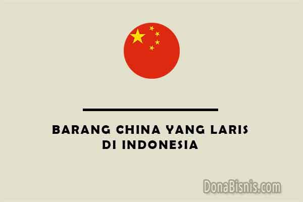 barang china yang laris di indonesia